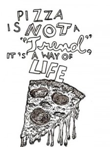 pizza - way of life